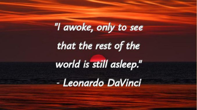 """I awoke, only to see that the rest of the world is still asleep."""